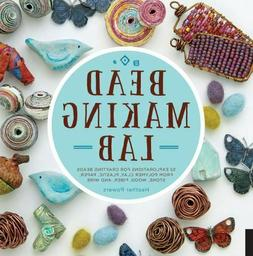 Bead-Making Lab: 52 explorations for crafting beads from pol